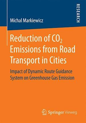 Bog, hæftet Reduction of CO2 Emissions from Road Transport in Cities : Impact of Dynamic Route Guidance System on Greenhouse Gas Emission af Michal Markiewicz