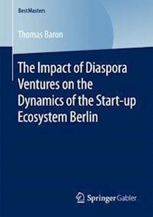 Bog, hæftet The Impact of Diaspora Ventures on the Dynamics of the Start-up Ecosystem Berlin af Thomas Baron