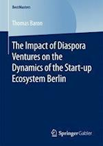The Impact of Diaspora Ventures on the Dynamics of the Start-Up Ecosystem Berlin (Bestmasters)