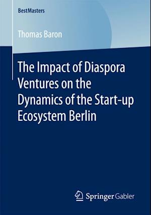 Impact of Diaspora Ventures on the Dynamics of the Start-up Ecosystem Berlin