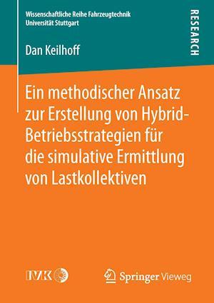 Bog, paperback Ein Methodischer Ansatz Zur Erstellung Von Hybrid-Betriebsstrategien Fur Die Simulative Ermittlung Von Lastkollektiven af Dan Keilhoff