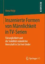 Inszenierte Formen von Mannlichkeit in TV-Serien af Anna Voigt