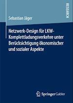 Netzwerk-Design fur LKW-Komplettladungsverkehre unter Berucksichtigung okonomischer und sozialer Aspekte af Sebastian Jager