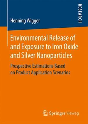 Bog, paperback Environmental Release of and Exposure to Iron Oxide and Silver Nanoparticles af Henning Wigger