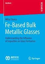 Fe-Based Bulk Metallic Glasses : Understanding the Influence of Impurities on Glass Formation