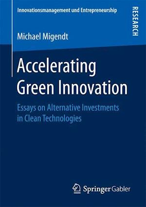 Accelerating Green Innovation : Essays on Alternative Investments in Clean Technologies