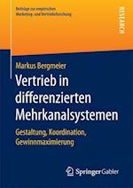 Vertrieb in Differenzierten Mehrkanalsystemen (Beitrage Zur Empirischen Marketing Und Vertriebsforschung)