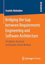 Bridging the Gap between Requirements Engineering and Software Architecture : A Problem-Oriented and Quality-Driven Method