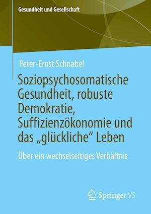 """Soziopsychosomatische Gesundheit, Robuste Demokratie, Suffizienz konomie Und Das """"gl ckliche"""" Leben"""