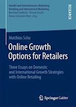 Online Growth Options for Retailers : Three Essays on Domestic and International Growth Strategies with Online Retailing