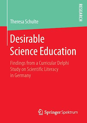 Desirable Science Education : Findings from a Curricular Delphi Study on Scientific Literacy in Germany