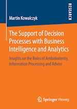 The Support of Decision Processes with Business Intelligence and Analytics : Insights on the Roles of Ambidexterity, Information Processing and Advice