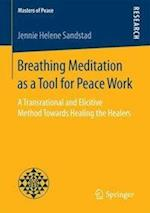 Breathing Meditation as a Tool for Peace Work : A Transrational and Elicitive Method Towards Healing the Healers