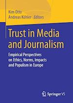 Trust in Media and Journalism : Empirical Perspectives on Ethics, Norms, Impacts and Populism in Europe