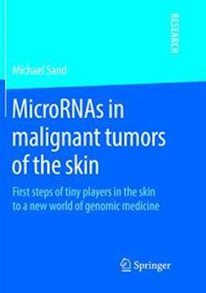 MicroRNAs in malignant tumors of the skin : First steps of tiny players in the skin to a new world of genomic medicine