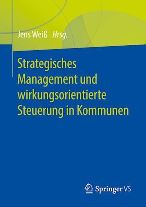 Strategisches Management und wirkungsorientierte Steuerung in Kommunen