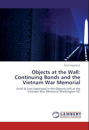 Objects at the Wall: Continuing Bonds and the Vietnam War Memorial