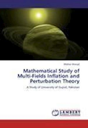 Bog, hæftet Mathematical Study of Multi-Fields Inflation and Perturbation Theory af Iftikhar Ahmad