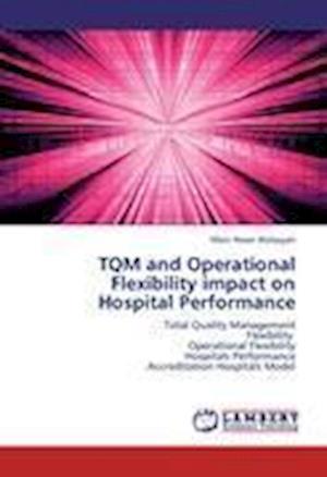 TQM and Operational Flexibility impact on Hospital Performance
