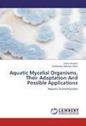 Aquatic Mycelial Organisms, Their Adaptation And Possible Applications
