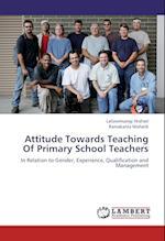 Attitude Towards Teaching Of Primary School Teachers