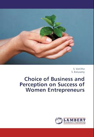 Choice of Business and Perception on Success of Women Entrepreneurs