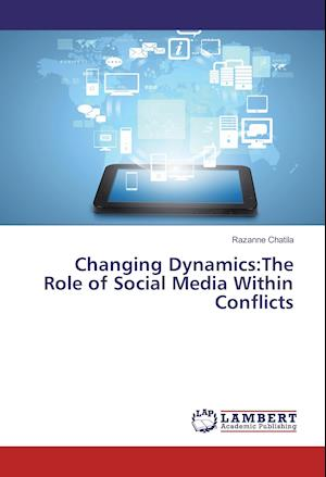 Changing Dynamics:The Role of Social Media Within Conflicts