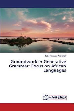Groundwork in Generative Grammar: Focus on African Languages