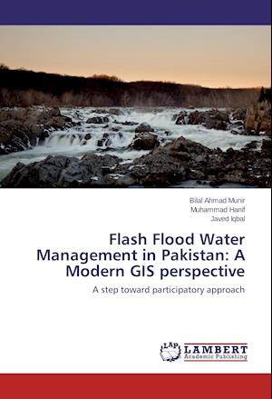 Flash Flood Water Management in Pakistan: A Modern GIS perspective
