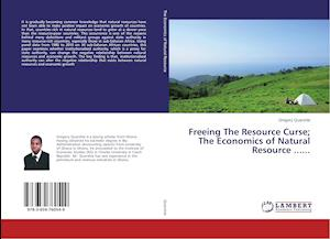 Freeing The Resource Curse; The Economics of Natural Resource ......
