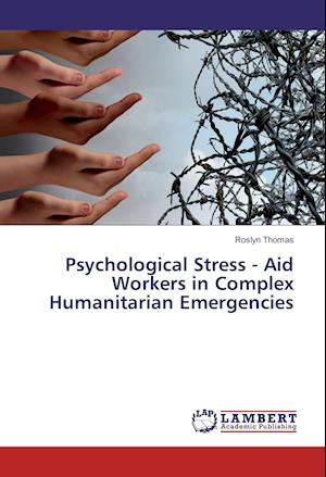 Psychological Stress - Aid Workers in Complex Humanitarian Emergencies