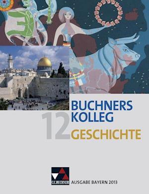 Buchners Kolleg Geschichte 12. Ausgabe Bayern 2013
