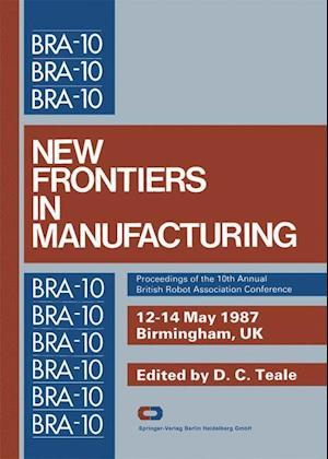 New Frontiers in Manufacturing : Proceedings of the 10th Annual British Robot Association Conference