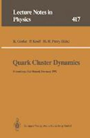 Quark Cluster Dynamics : Proceedings of the 99th WE-Heraeus Seminar Held at the Physikzentrum Bad Honnef, Germany 29 June - 1 July 1992