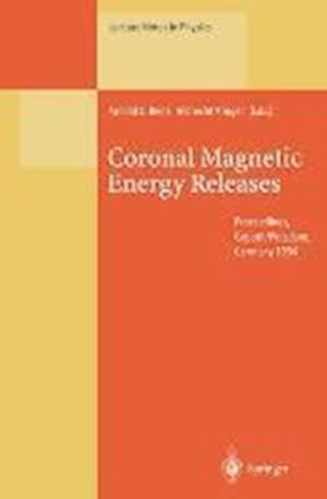 Coronal Magnetic Energy Releases : Proceedings of the CESRA Workshop Held in Caputh/Potsdam, Germany 16-20 May 1994