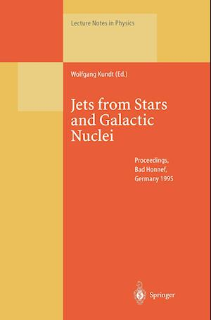 Jets from Stars and Galactic Nuclei : Proceedings of a Workshop Held at Bad Honnef, Germany, 3-7 July 1995