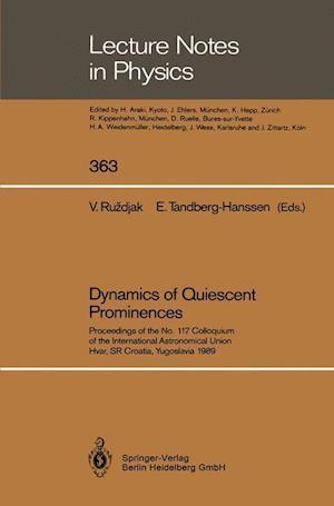 Dynamics of Quiescent Prominences: Proceedings of the No. 117 Colloquium of the International Astronomical Union, Hvar, Sr Croatia, Yugoslavia 1989