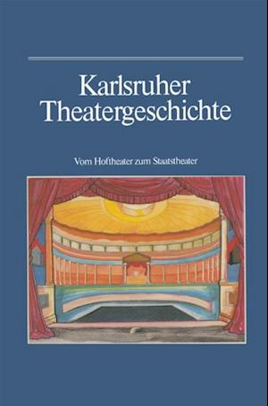 Karlsruher Theatergeschichte af Bernhard Muller, Hansmartin Schwarzmaier, Gunther Haass