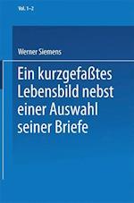 Ein Kurzgefates Lebensbild Nebst Einer Auswahl Seiner Briefe af Conrad Matschoss, Werner Siemens