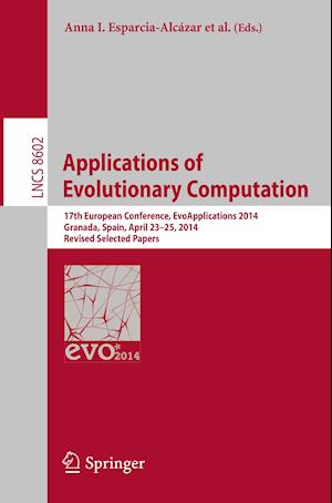 Applications of Evolutionary Computation : 17th European Conference, EvoApplications 2014, Granada, Spain, April 23-25, 2014, Revised Selected Papers