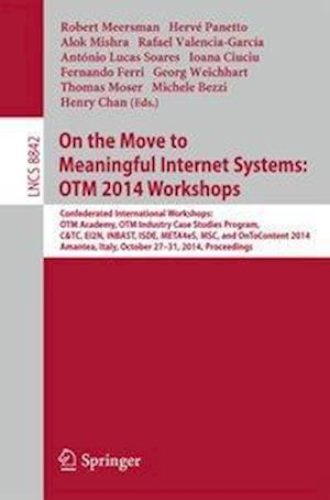 On the Move to Meaningful Internet Systems: OTM 2014 Workshops : Confederated International Workshops: OTM Academy, OTM Industry Case Studies Program,
