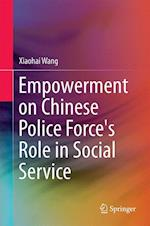 Empowerment on Chinese Police Force's Role in Social Service af Xiaohai Wang