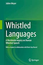 Whistled Languages : A Worldwide Inquiry on Human Whistled Speech af Julien Meyer