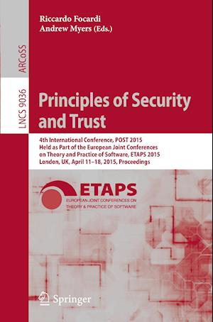 Principles of Security and Trust : 4th International Conference, POST 2015, Held as Part of the European Joint Conferences on Theory and Practice of S
