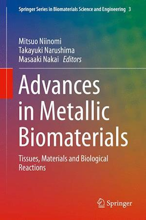 Advances in Metallic Biomaterials : Tissues, Materials and Biological Reactions