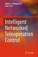 Intelligent Networked Teleoperation Control af Yuanqing Xia, Chun-Yi Su, Zhijun Li