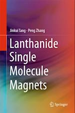 Lanthanide Single Molecule Magnets af Peng Zhang, Jinkui Tang