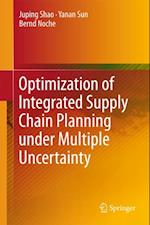 Optimization of Integrated Supply Chain Planning under Multiple Uncertainty af Bernd Noche, Juping Shao, Yanan Sun