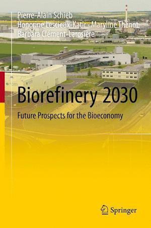 Biorefinery 2030 : Future Prospects for the Bioeconomy