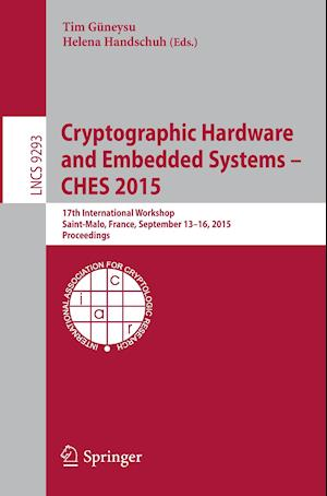 Cryptographic Hardware and Embedded Systems -- CHES 2015 : 17th International Workshop, Saint-Malo, France, September 13-16, 2015, Proceedings